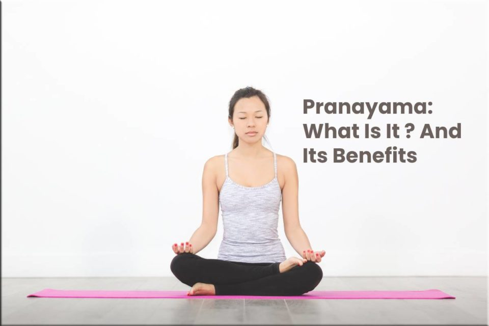 Pranayama: What Is It ? And Its Benefits