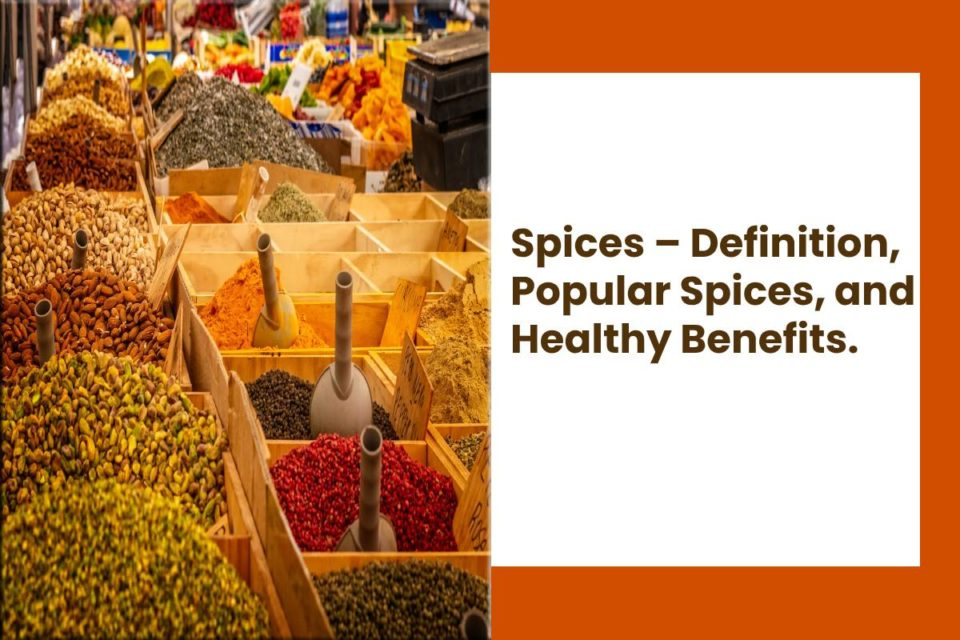 Spices – Definition, Popular Spices, and Healthy Benefits.