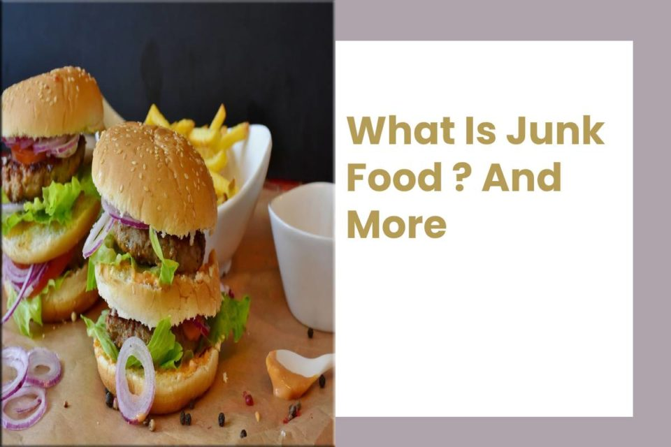 What Is Junk Food ? And More
