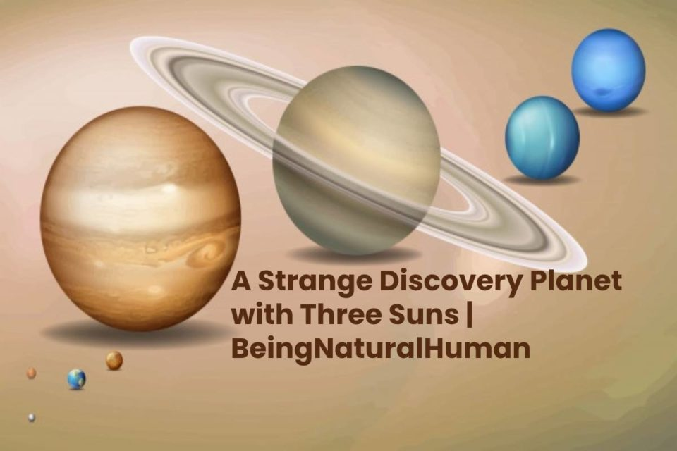 A Strange Discovery Planet with Three Suns | Being Natural Human