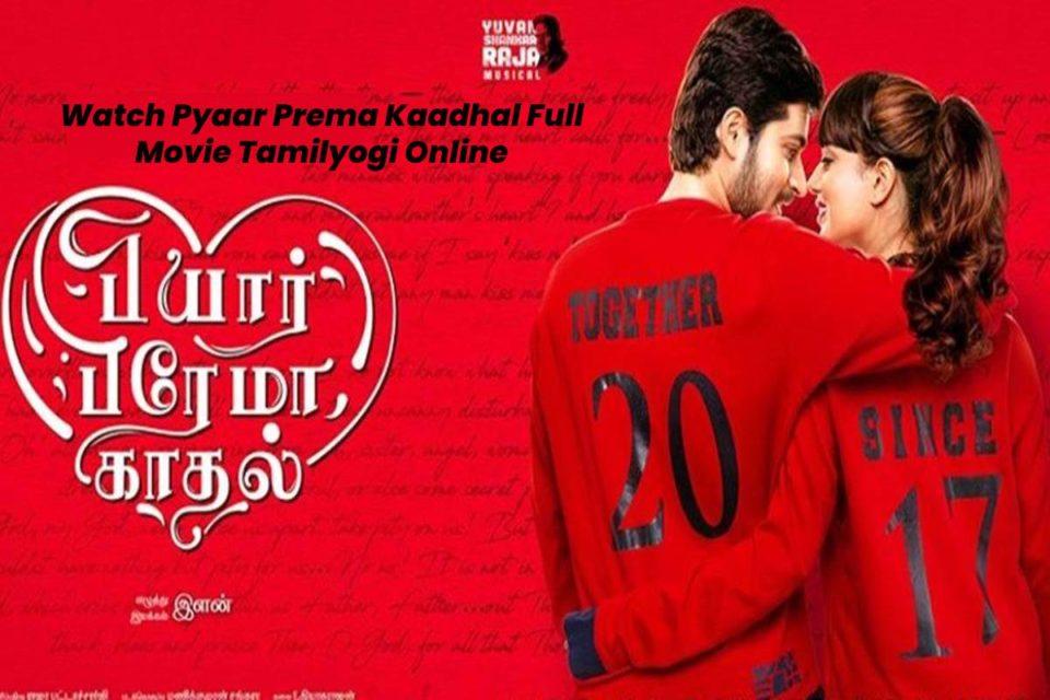 pyaar prema kaadhal full movie tamilyogi