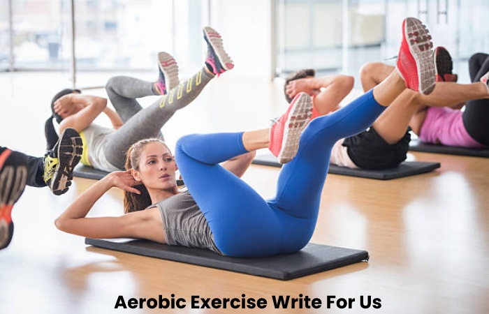 Aerobic Exercise Write For Us