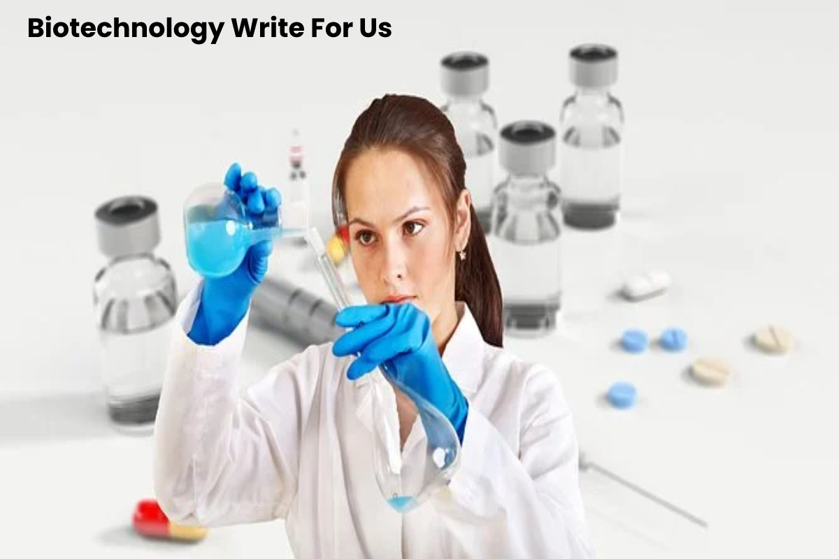Biotechnology Write For Us