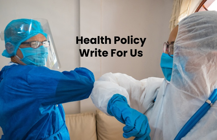 Health Policy Write For Us